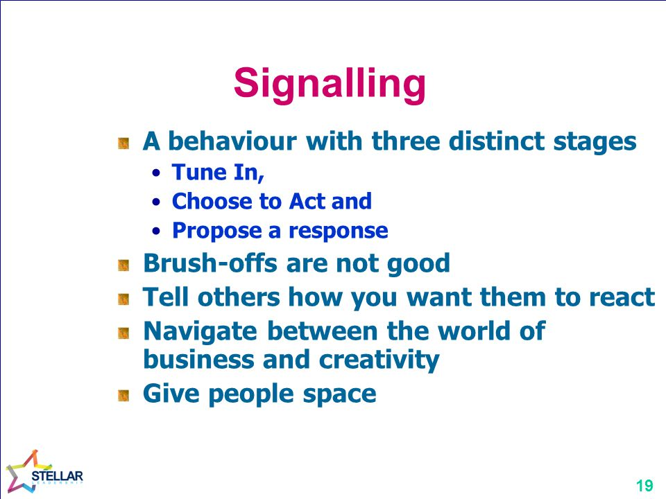 19 Signalling A behaviour with three distinct stages Tune In, Choose to Act and Propose a response Brush-offs are not good Tell others how you want th