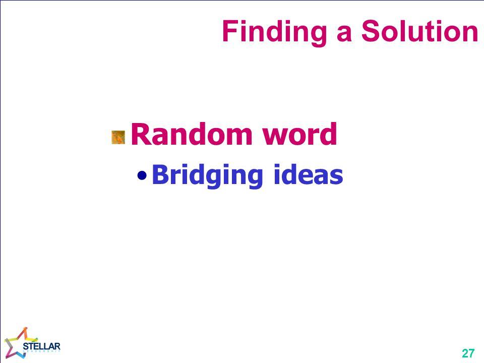 27 Finding a Solution Random word Bridging ideas