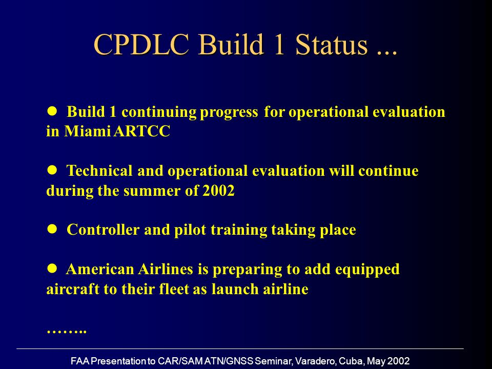 FAA Presentation to CAR/SAM ATN/GNSS Seminar, Varadero, Cuba, May 2002 CPDLC Build 1 Status...