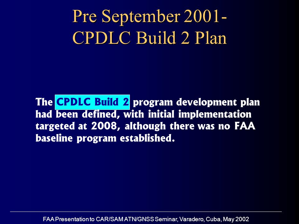 FAA Presentation to CAR/SAM ATN/GNSS Seminar, Varadero, Cuba, May 2002 The events of September 2001 significantly altered data link implementation plans in the United States SEPTEMBER 2001