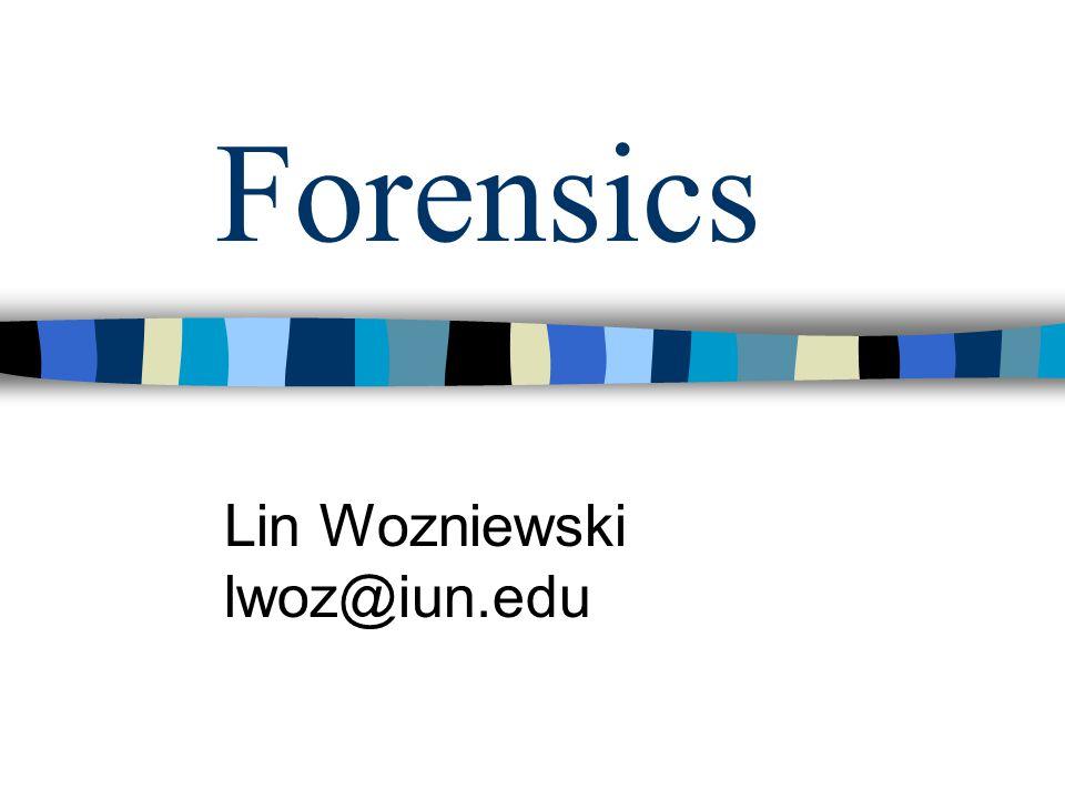 Forensics Lin Wozniewski lwoz@iun.edu