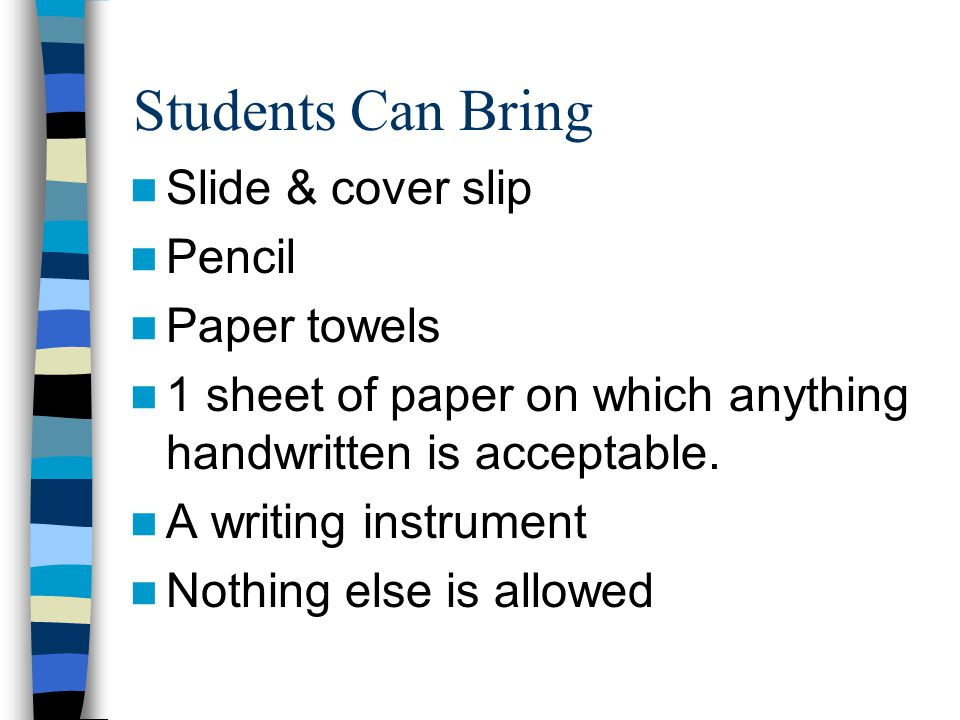 Students Can Bring Slide & cover slip Pencil Paper towels 1 sheet of paper on which anything handwritten is acceptable.