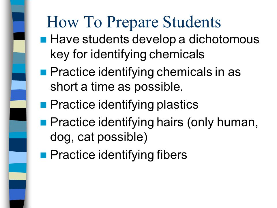 How To Prepare Students Have students develop a dichotomous key for identifying chemicals Practice identifying chemicals in as short a time as possible.