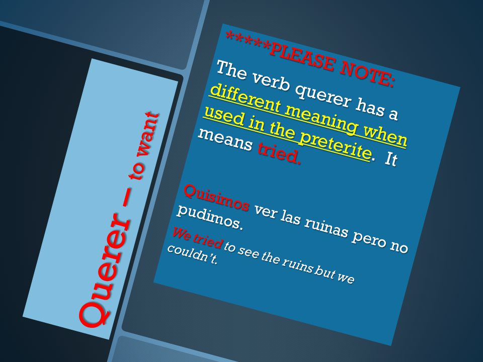 Querer – to want *****PLEASE NOTE: The verb querer has a different meaning when used in the preterite.