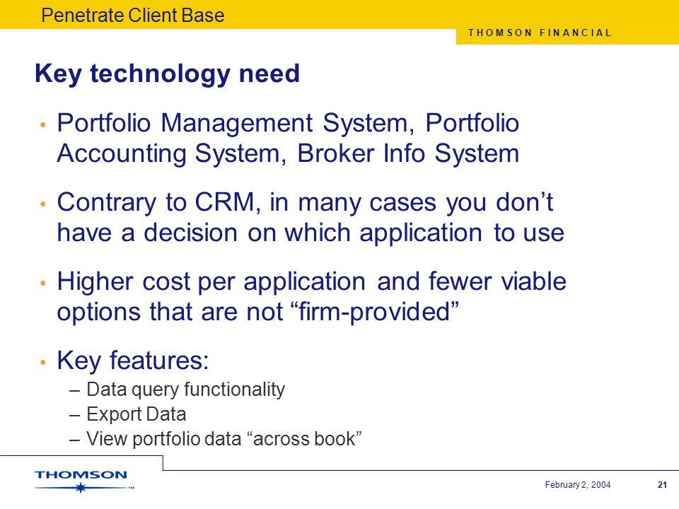 T H O M S O N F I N A N C I A L February 2, 200421 Key technology need Portfolio Management System, Portfolio Accounting System, Broker Info System Co