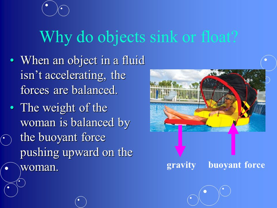 Why do objects sink or float? When an object in a fluid isn't accelerating, the forces are balanced.When an object in a fluid isn't accelerating, the