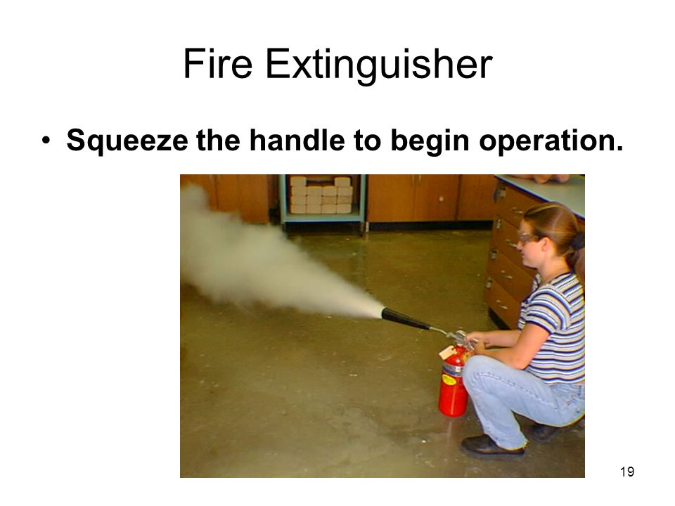 Fire Extinguisher Squeeze the handle to begin operation. 19