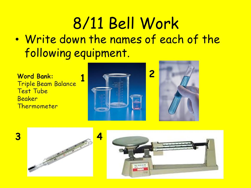 8/11 Bell Work Write down the names of each of the following equipment.