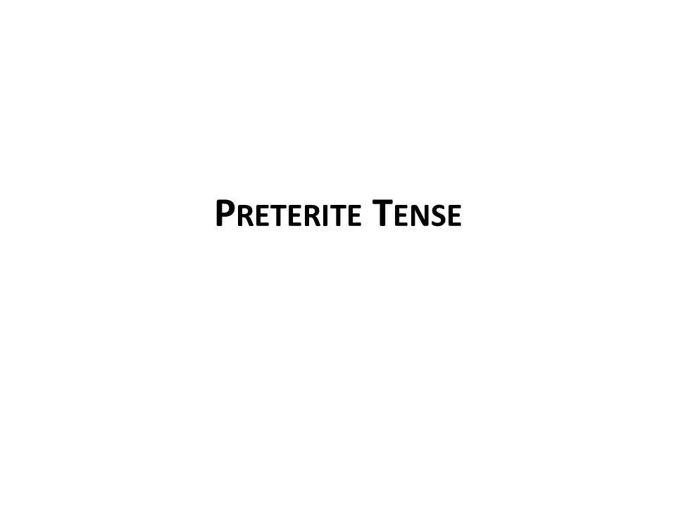 Preterite Tense Preterite is one of two indicative past tenses Conjugation method is same as present tense – Identify type of infinitive (-AR, -ER, -IR) – Drop the last two letters from infinitive – Add the endings that correspond to the subject ARER / IR éamosíimos asteasteisisteisteis óaronióieron