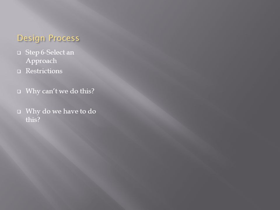 Design Process  Step 6-Select an Approach  Restrictions  Why can't we do this.