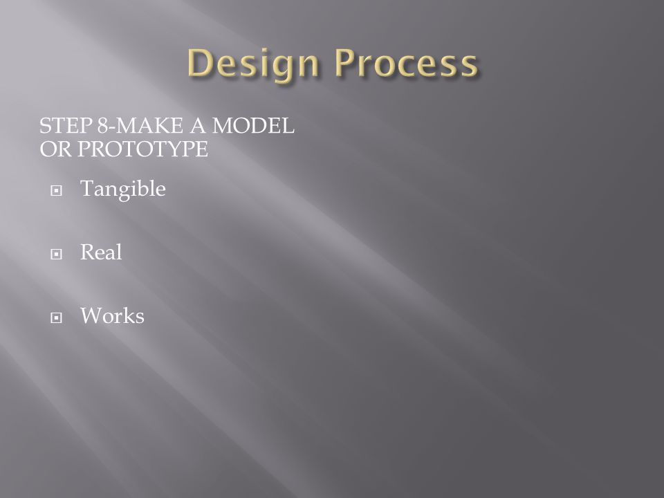STEP 8-MAKE A MODEL OR PROTOTYPE  Tangible  Real  Works