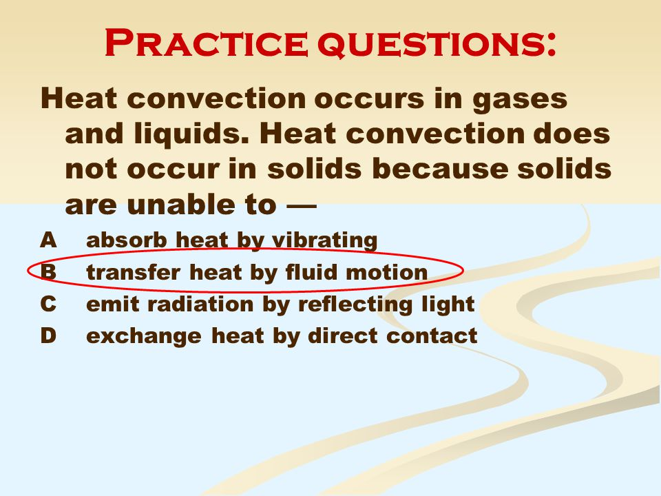 Practice questions: Heat convection occurs in gases and liquids.