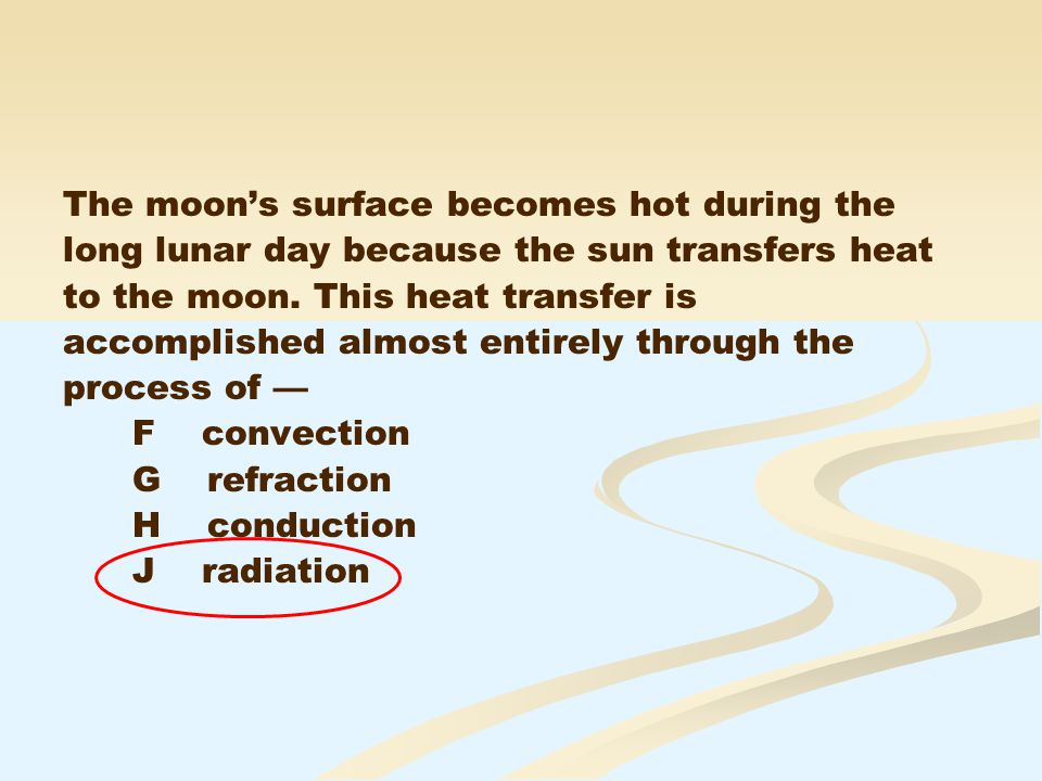 The moon's surface becomes hot during the long lunar day because the sun transfers heat to the moon.