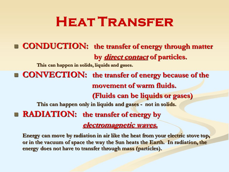 CONDUCTION: the transfer of energy through matter CONDUCTION: the transfer of energy through matter by direct contact of particles.