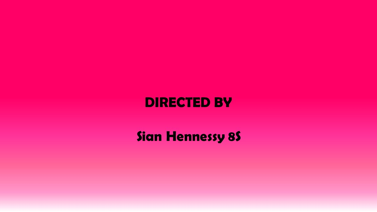 DIRECTED BY Sian Hennessy 8S