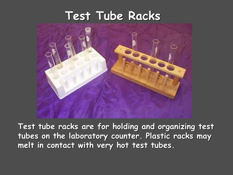Test Tube Racks Test tube racks are for holding and organizing test tubes on the laboratory counter.
