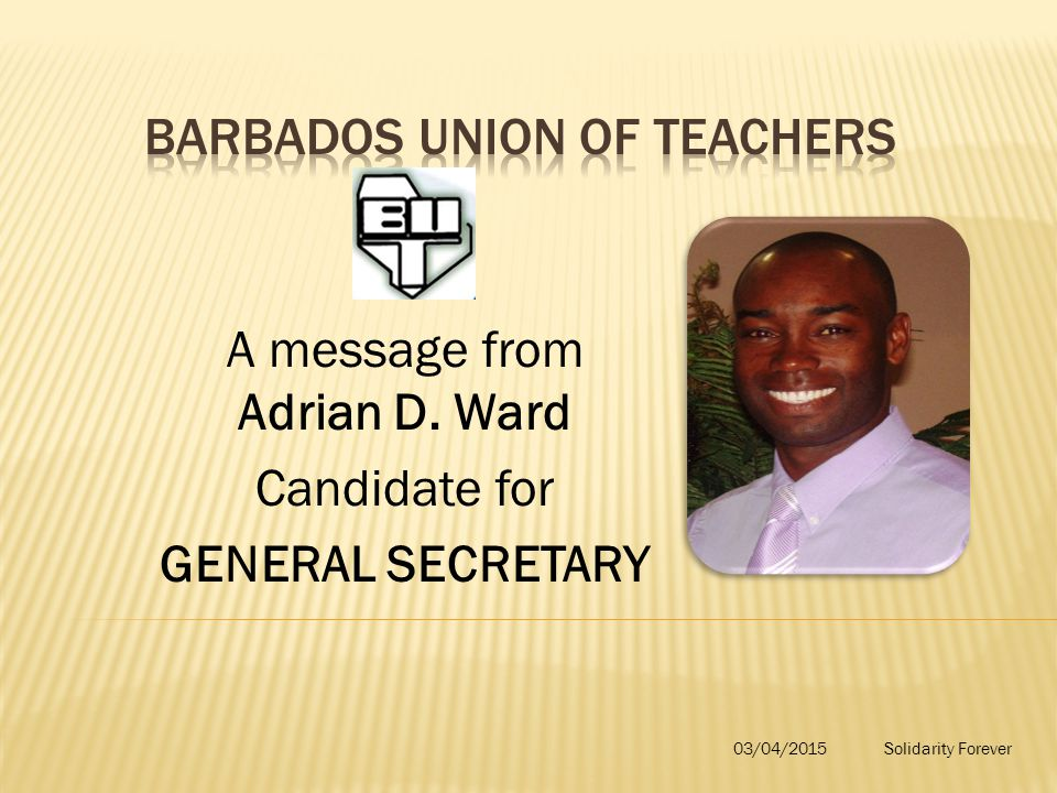 A message from Adrian D. Ward Candidate for GENERAL SECRETARY 03/04/2015Solidarity Forever