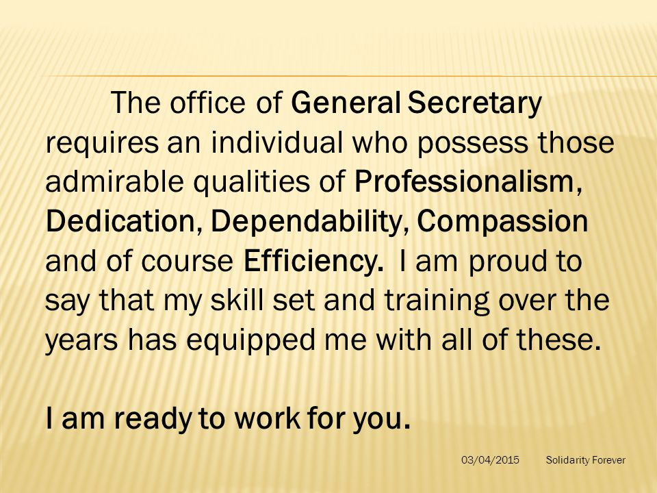 The office of General Secretary requires an individual who possess those admirable qualities of Professionalism, Dedication, Dependability, Compassion