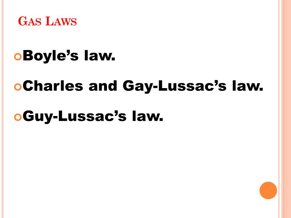 G AS L AWS Boyle's law. Charles and Gay-Lussac's law. Guy-Lussac's law.