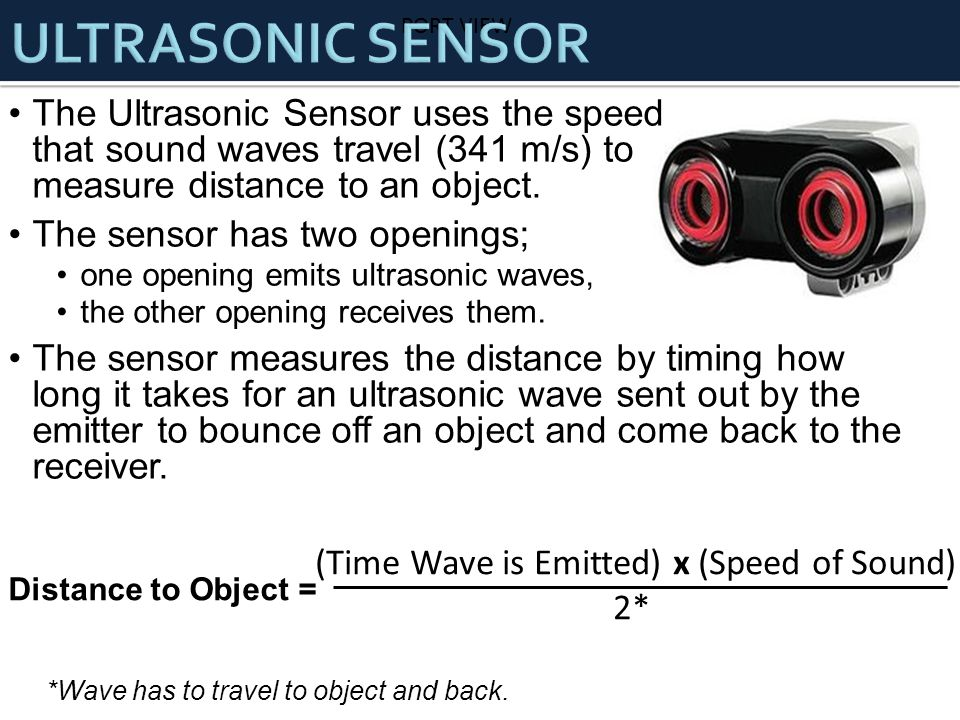 PORT VIEW The Ultrasonic Sensor uses the speed that sound waves travel (341 m/s) to measure distance to an object.
