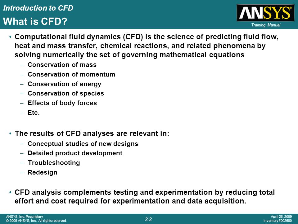 Introduction to CFD 2-2 ANSYS, Inc. Proprietary © 2009 ANSYS, Inc. All rights reserved. April 28, 2009 Inventory #002600 Training Manual What is CFD?