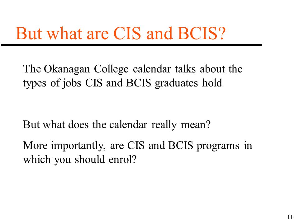 11 But what are CIS and BCIS? The Okanagan College calendar talks about the types of jobs CIS and BCIS graduates hold But what does the calendar reall