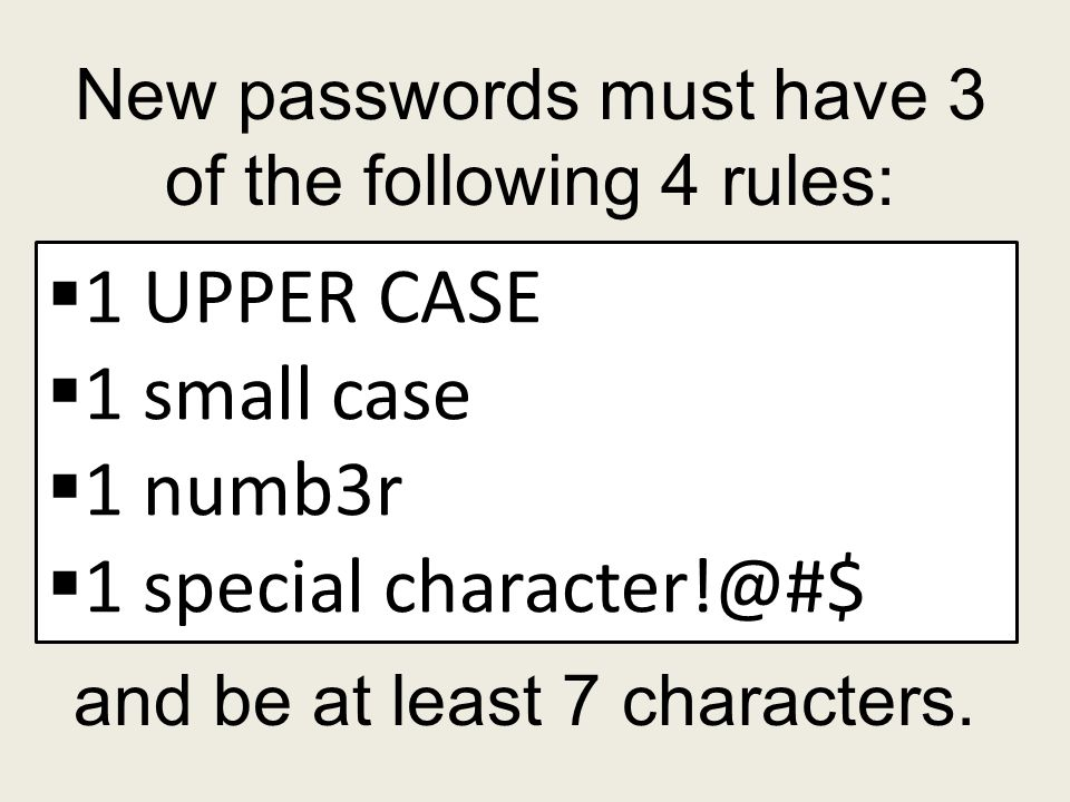 New passwords must have 3 of the following 4 rules:  1 UPPER CASE  1 small case  1 numb3r  1 special character!@#$ and be at least 7 characters.