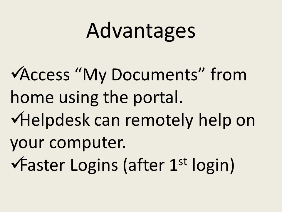 Access My Documents from home using the portal. Helpdesk can remotely help on your computer.