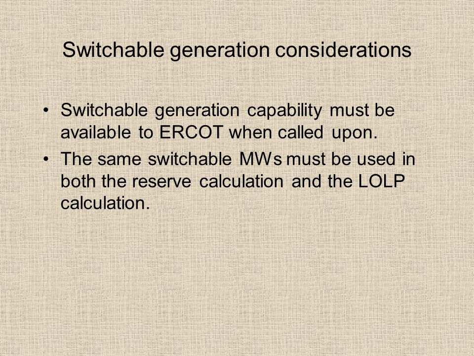 Switchable generation considerations Switchable generation capability must be available to ERCOT when called upon. The same switchable MWs must be use