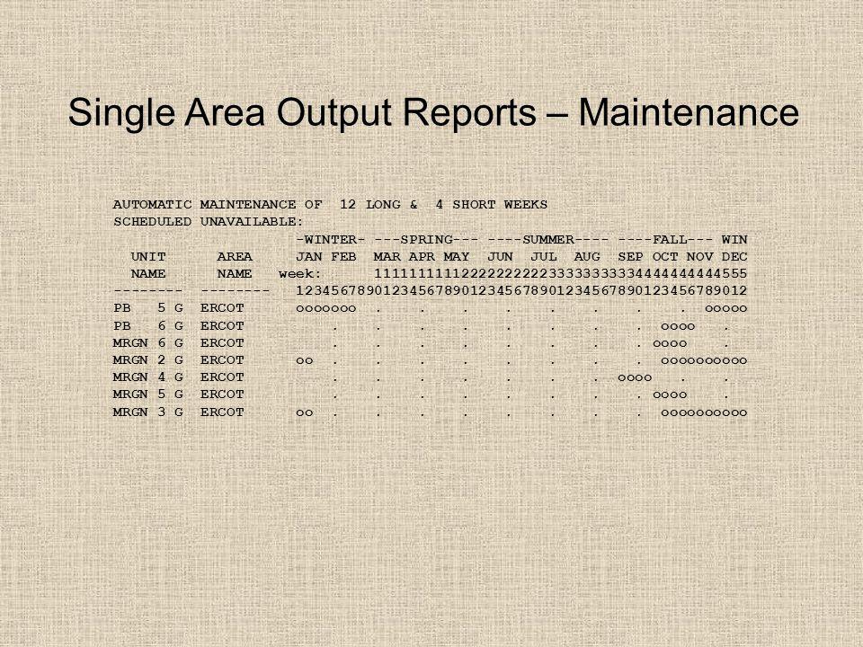 Single Area Output Reports – Maintenance AUTOMATIC MAINTENANCE OF 12 LONG & 4 SHORT WEEKS SCHEDULED UNAVAILABLE: -WINTER- ---SPRING--- ----SUMMER---- ----FALL--- WIN UNIT AREA JAN FEB MAR APR MAY JUN JUL AUG SEP OCT NOV DEC NAME NAME week: 1111111111222222222233333333334444444444555 -------- -------- 1234567890123456789012345678901234567890123456789012 PB 5 G ERCOT ooooooo........