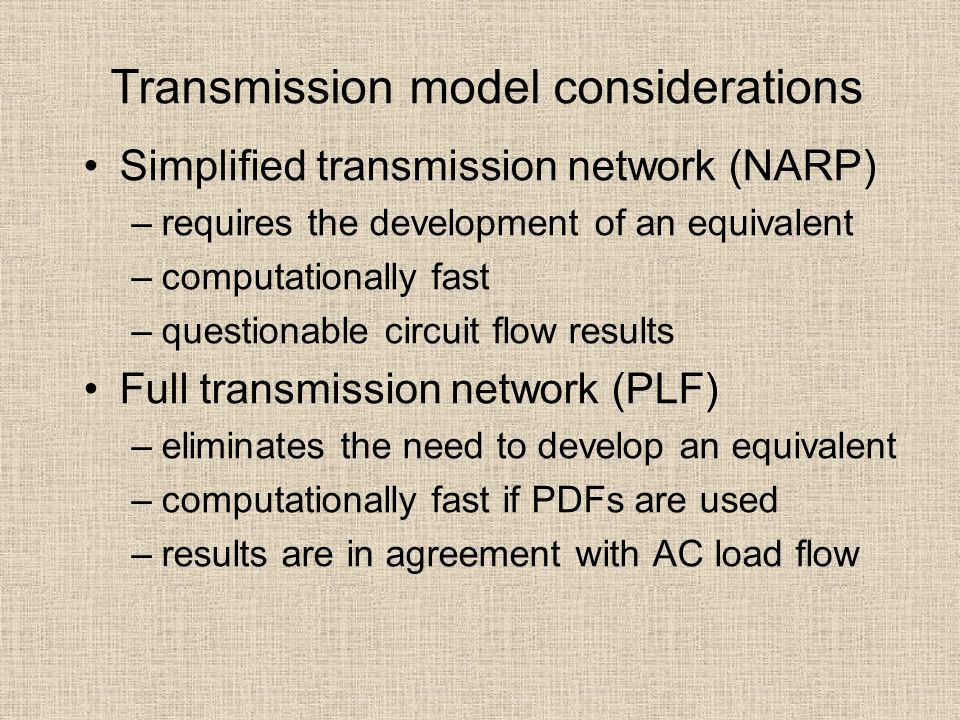 Transmission model considerations Simplified transmission network (NARP) –requires the development of an equivalent –computationally fast –questionabl