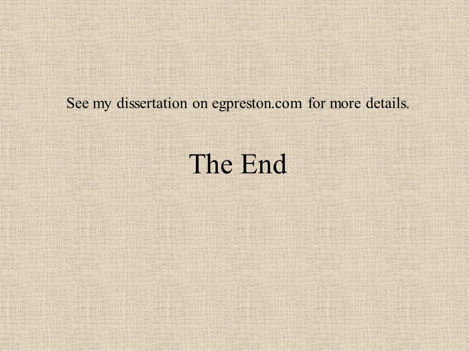 See my dissertation on egpreston.com for more details. The End