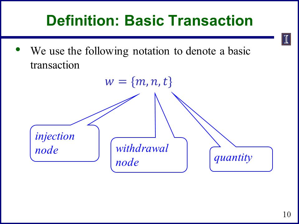 We use the following notation to denote a basic transaction Definition: Basic Transaction injection node withdrawal node quantity 10