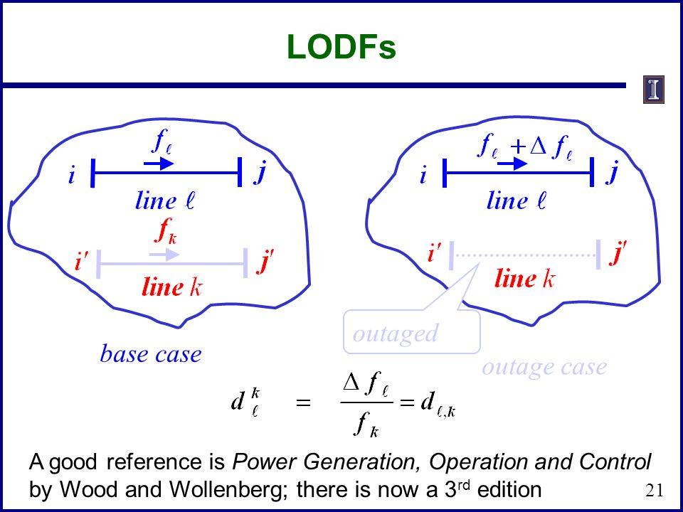 LODFs outaged base case outage case A good reference is Power Generation, Operation and Control by Wood and Wollenberg; there is now a 3 rd edition 21