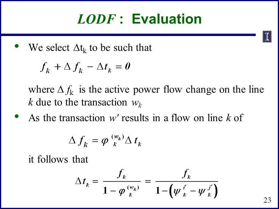 LODF : Evaluation We select  t k to be such that where  f k is the active power flow change on the line k due to the transaction w k As the transact