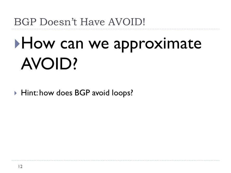 BGP Doesn't Have AVOID!  How can we approximate AVOID  Hint: how does BGP avoid loops 12