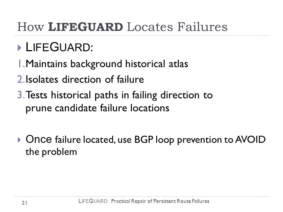 21 L IFE G UARD : Practical Repair of Persistent Route Failures How L IFE G UARD Locates Failures  L IFE G UARD : 1.