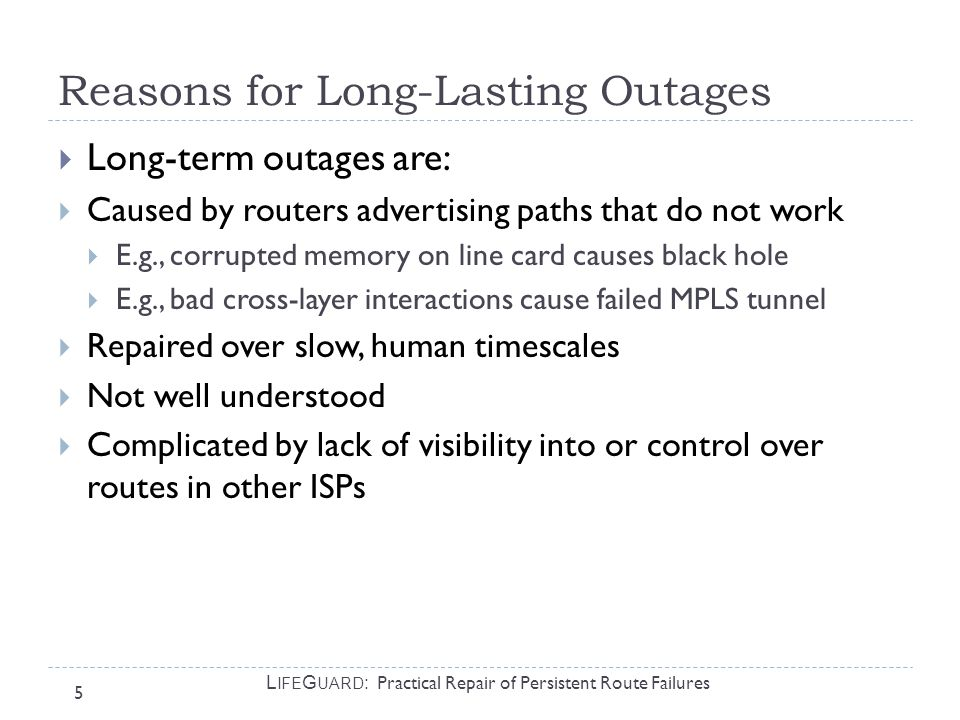 16 L IFE G UARD : Practical Repair of Persistent Route Failures Locating Internet Failures  How it works today  Customer complains to network operator  Operator sends test traffic to confirm  If confirmed:  Who is causing the problem.