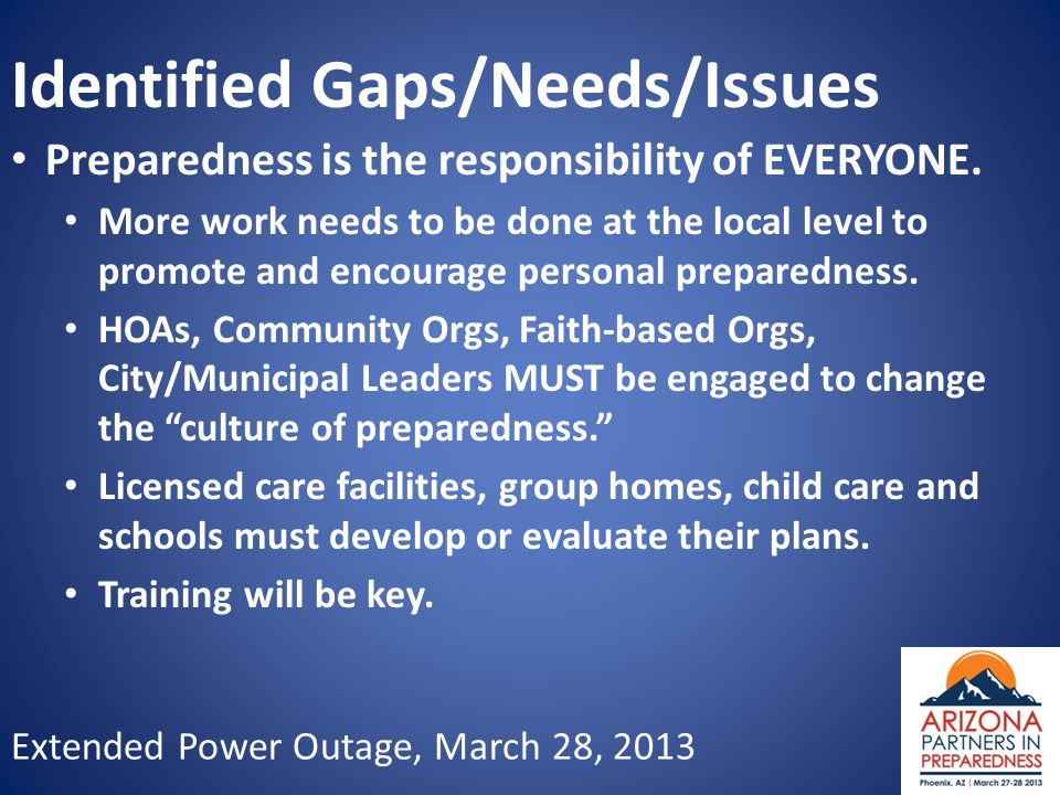 Extended Power Outage, March 28, 2013 Identified Gaps/Needs/Issues Preparedness is the responsibility of EVERYONE. More work needs to be done at the l