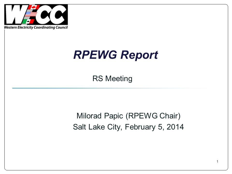 RPEWG Report Milorad Papic (RPEWG Chair) Salt Lake City, February 5, 2014 RS Meeting 1