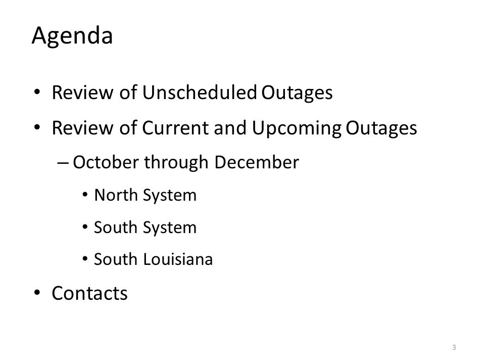 Agenda Review of Unscheduled Outages Review of Current and Upcoming Outages – October through December North System South System South Louisiana Contacts 3