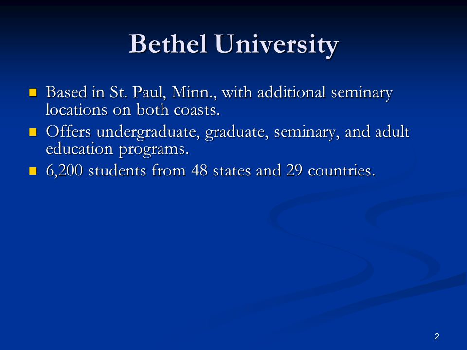 Bethel University Based in St. Paul, Minn., with additional seminary locations on both coasts.