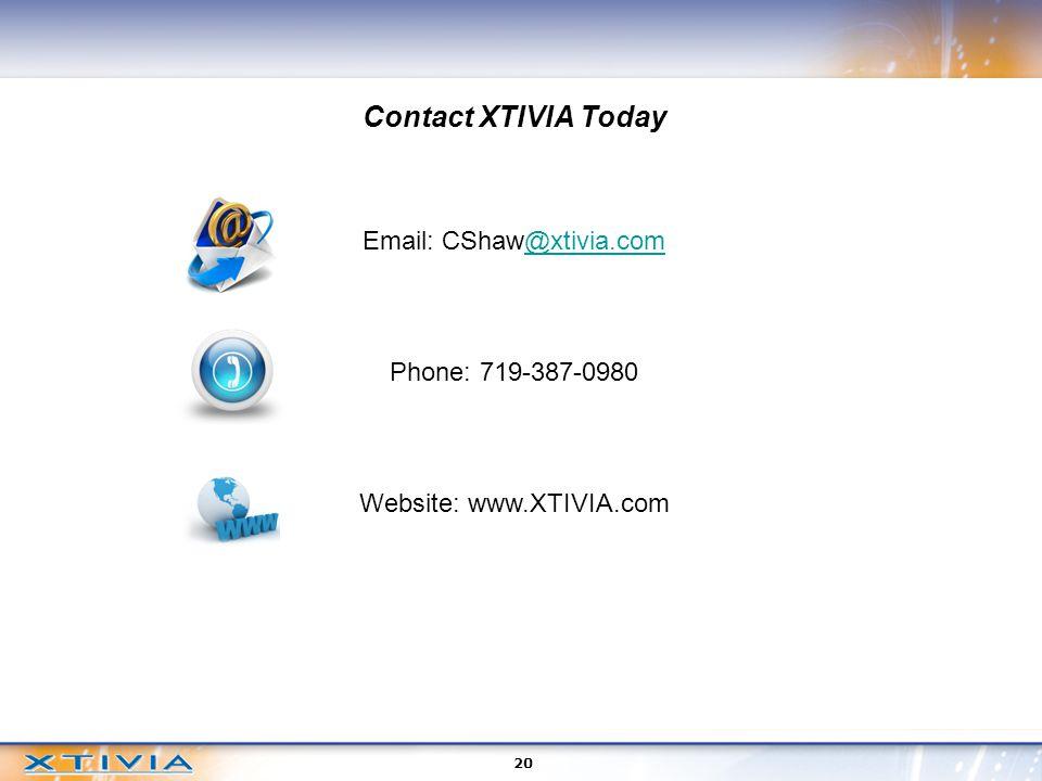 20 Contact XTIVIA Today Email: CShaw@xtivia.com@xtivia.com Phone: 719-387-0980 Website: www.XTIVIA.com