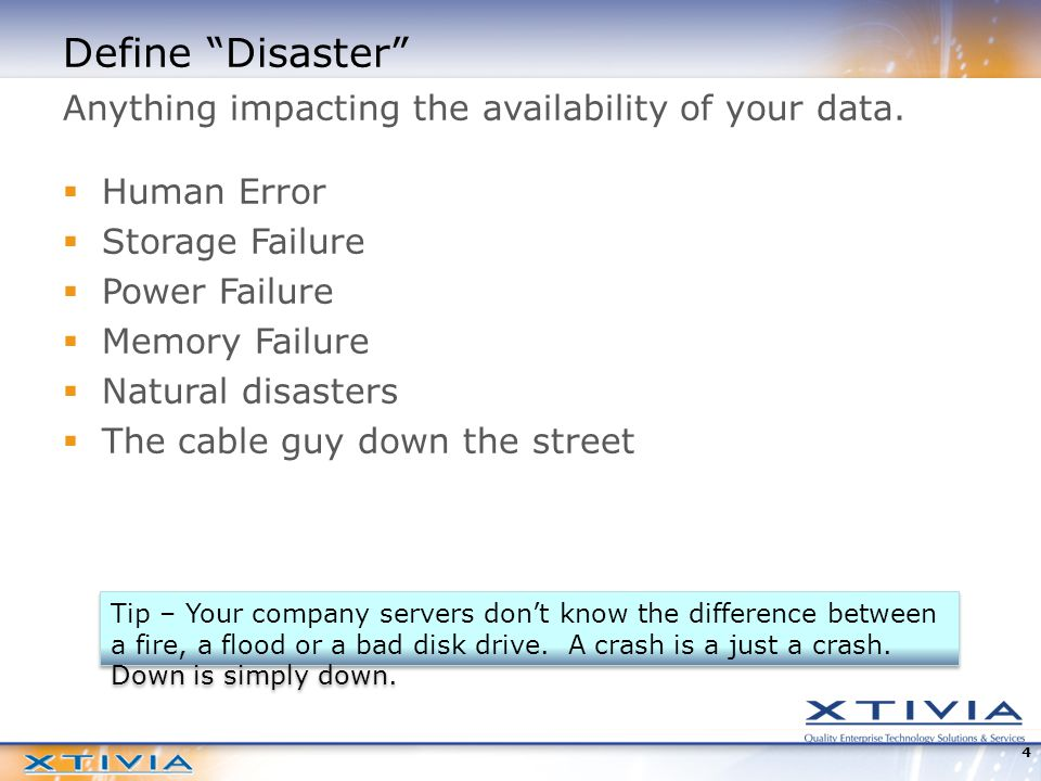 4 Define Disaster Tip – Your company servers don't know the difference between a fire, a flood or a bad disk drive.