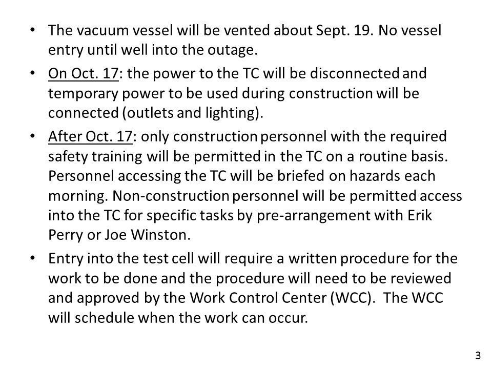 The vacuum vessel will be vented about Sept. 19. No vessel entry until well into the outage.
