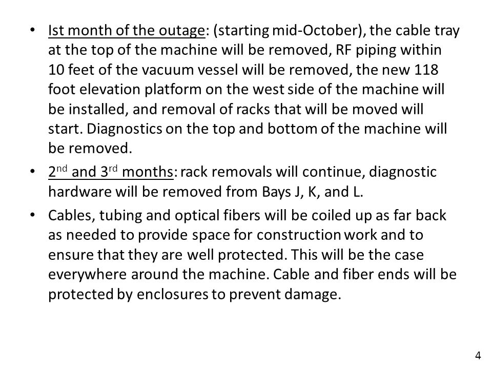 Ist month of the outage: (starting mid-October), the cable tray at the top of the machine will be removed, RF piping within 10 feet of the vacuum vessel will be removed, the new 118 foot elevation platform on the west side of the machine will be installed, and removal of racks that will be moved will start.