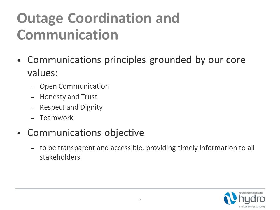 Communications principles grounded by our core values: – Open Communication – Honesty and Trust – Respect and Dignity – Teamwork Communications objective – to be transparent and accessible, providing timely information to all stakeholders 7 Outage Coordination and Communication