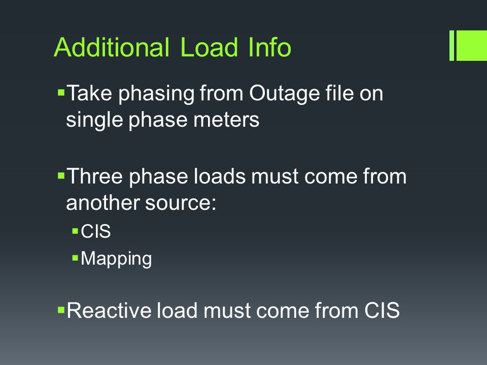 Outage Data Location # Meter # Module # Phase Substation Master Table Location # Meter # Module # Phase Substation Multiplier Load Interval 1 Load Interval 2 KVAR Interval Data 1 Module # Meter # Meter Type Pulse Count Kw (converted pulse) Table links - Blue Data source - Green CIS Data Location # PF% Multiplier