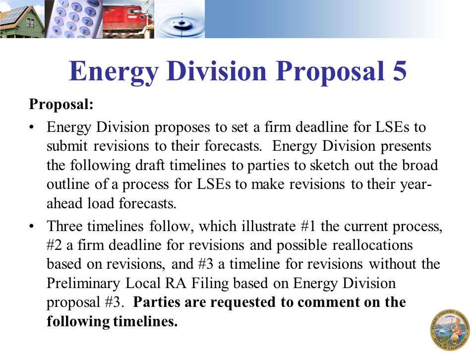 Energy Division Proposal 5 Proposal: Energy Division proposes to set a firm deadline for LSEs to submit revisions to their forecasts.