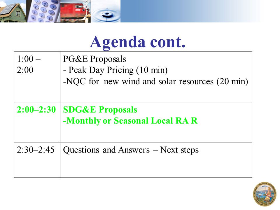 Agenda cont. 1:00 – 2:00 PG&E Proposals - Peak Day Pricing (10 min) -NQC for new wind and solar resources (20 min) 2:00–2:30SDG&E Proposals -Monthly o